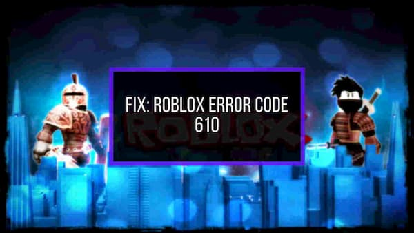 error code 610 roblox fix